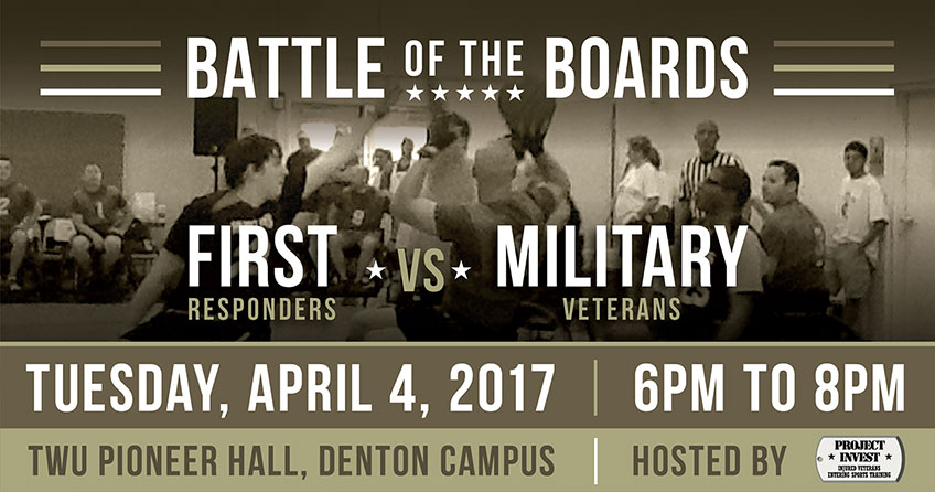 Battle of the Boards 2017, First Responders vs. Military Veterans, Tuesday April 4 from 6 PM to 8 PM on the Denton campus at Pioneer Hall.