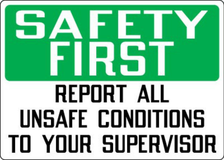 Sign that says Safety First report all unsafe conditions to your supervisor.